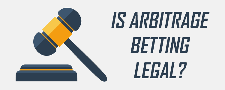 Is Arbitrage Betting Legal?