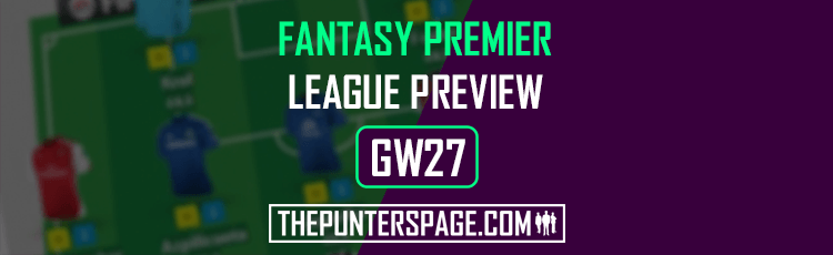 Fantasy Premier League Preview, Hints & Tips For Gameweek 27