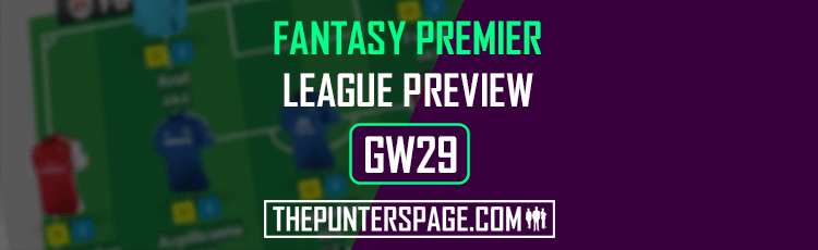 Fantasy Premier League Preview, Hints & Tips For Gameweek 29