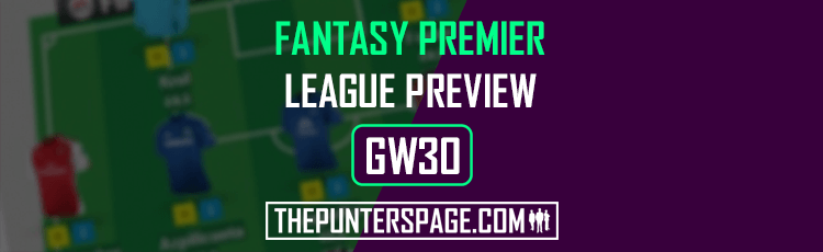 Fantasy Premier League Preview, Hints & Tips For Gameweek 30