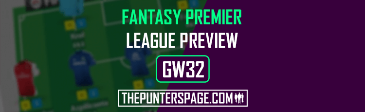 Fantasy Premier League Preview, Hints & Tips For Gameweek 32