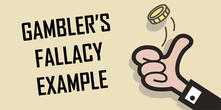 The Gambler's Fallacy Example