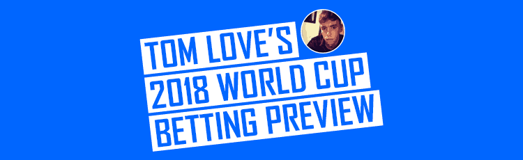 Tom Love's 2018 World Cup Betting Preview