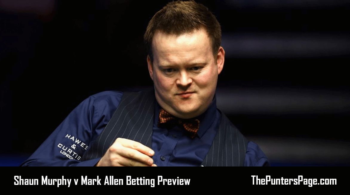 Shaun Murphy v Mark Allen Betting Preview & Tips