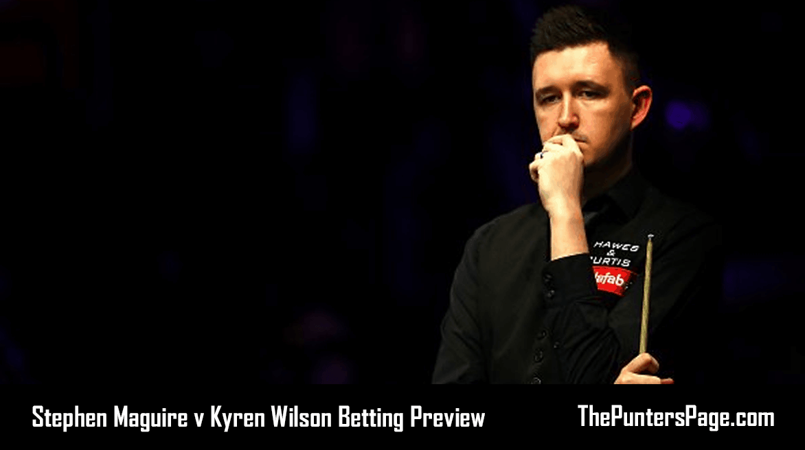 Stephen Maguire v Kyren Wilson Betting Preview, Odds & Tips