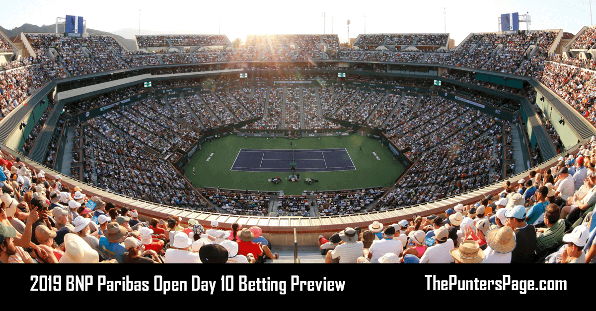 2019 BNP Paribas Open Day 10 Betting Preview & Tips
