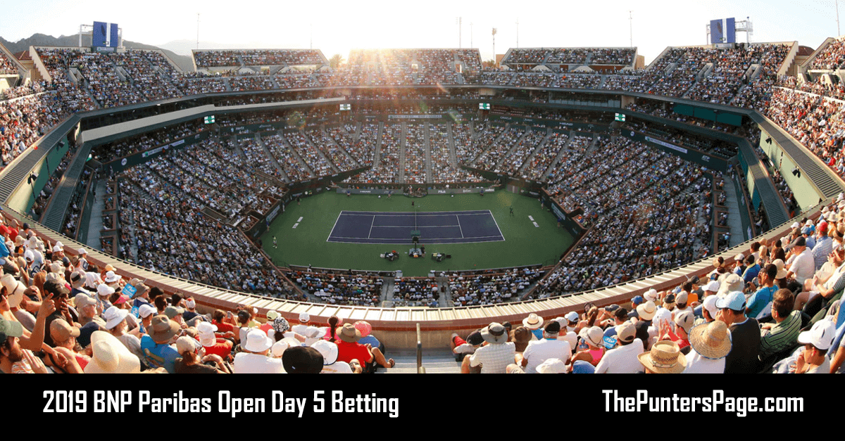 2019 BNP Paribas Open Day 5 Betting Preview & Tips