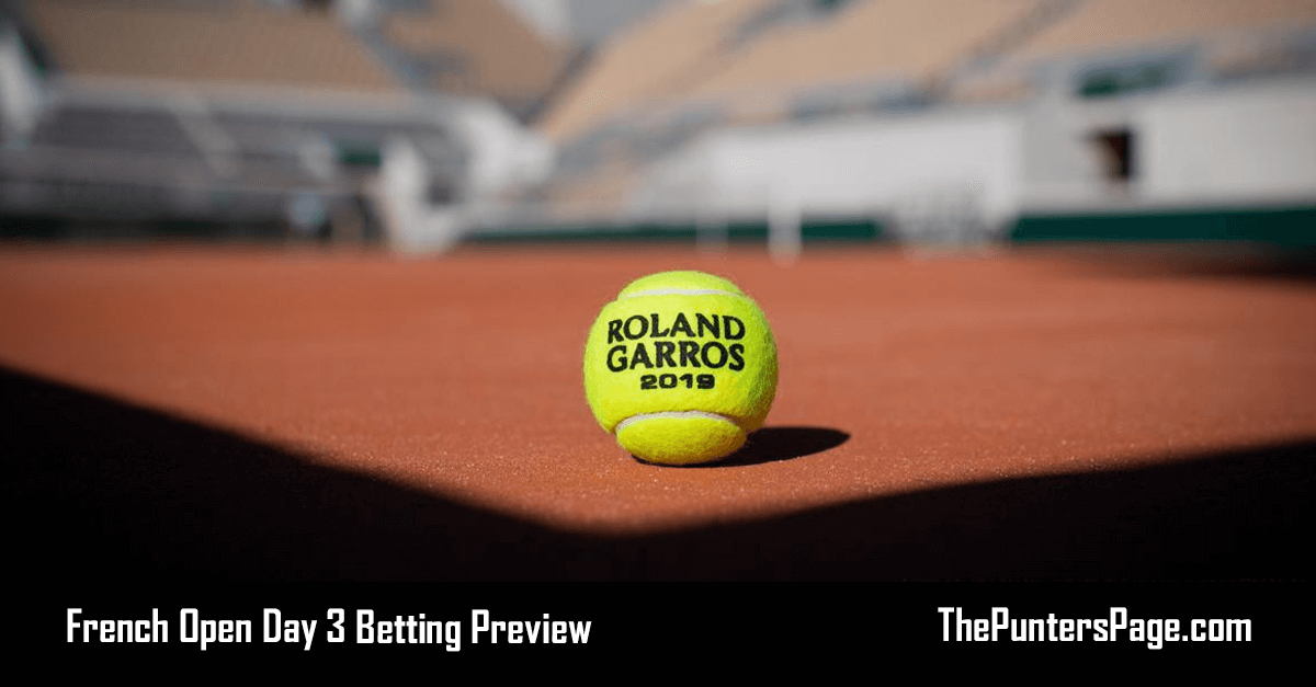 French Open Day 3 Betting Preview & Tips