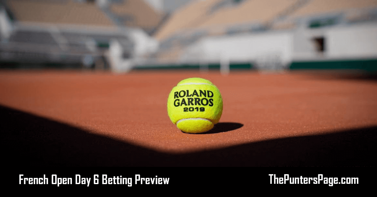 French Open Day 6 Betting Preview & Tips