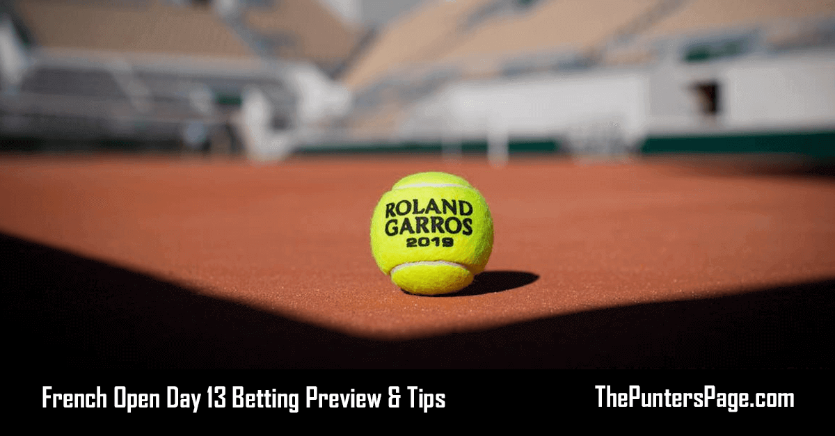 French Open Day 13 Betting Preview & Tips