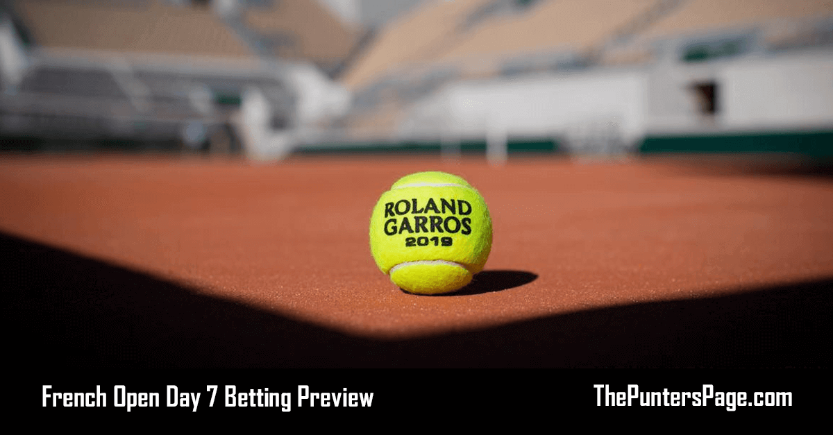 French Open Day 7 Betting Preview & Tips