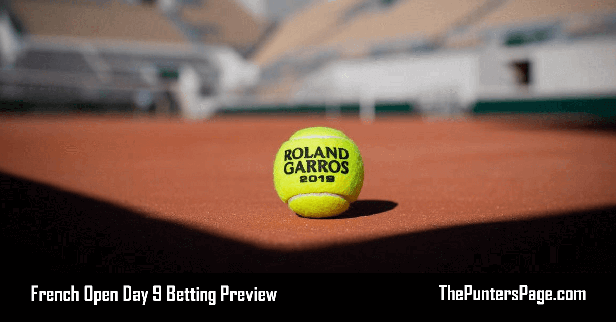 French Open Day 9 Betting Preview & Tips