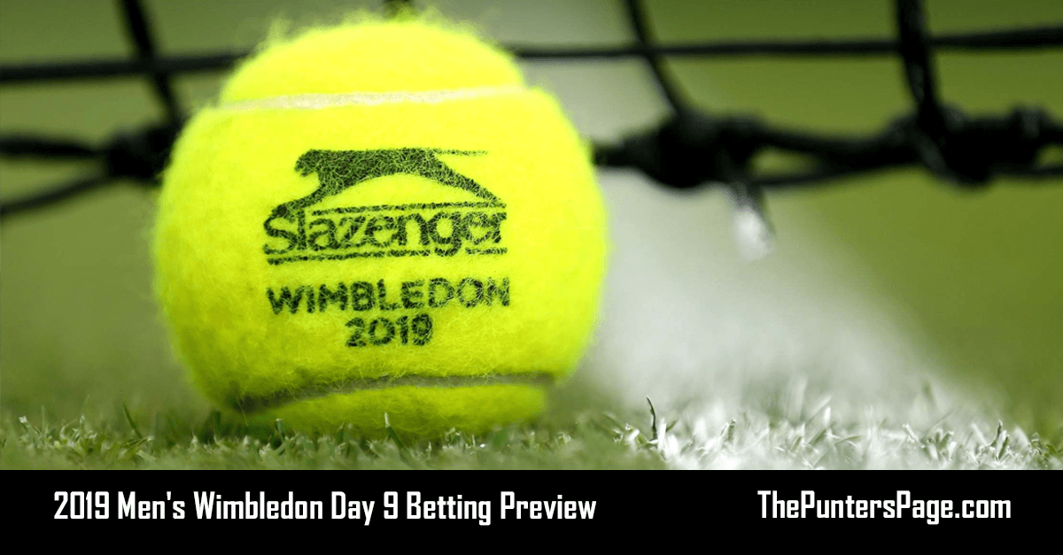 2019 Men's Wimbledon Day 9 Betting Preview, Odds & Tips