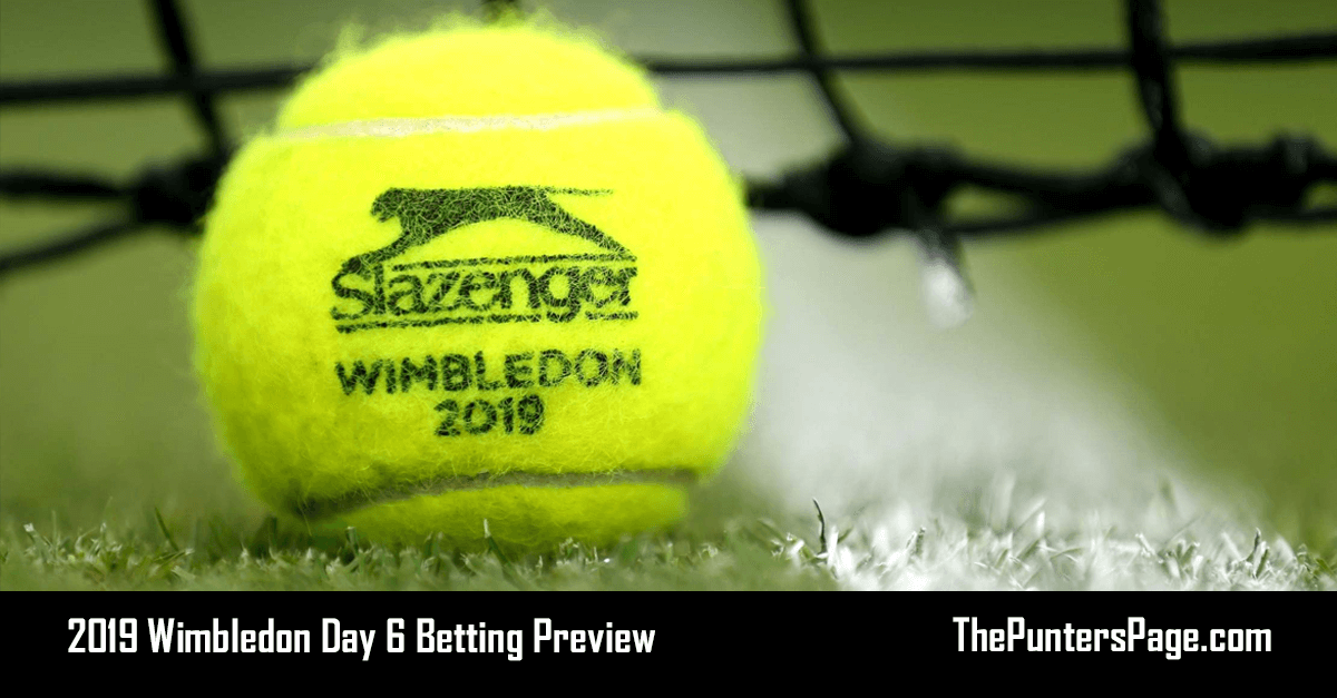 2019 Wimbledon Day 6 Betting Preview