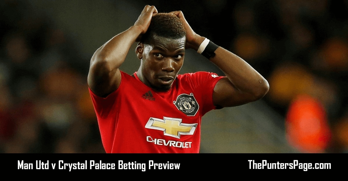 Man Utd v Crystal Palace Betting Preview, Odds & Tips