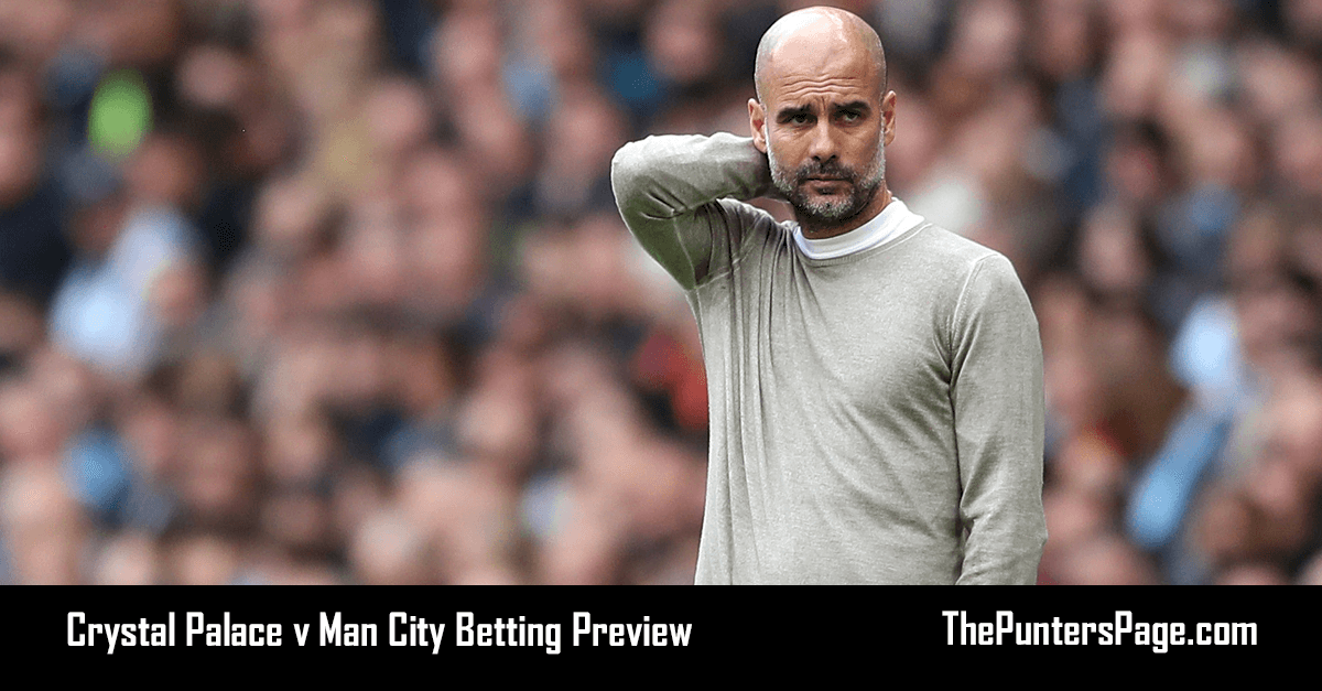 Crystal Palace v Man City Betting Preview, Odds & Tips