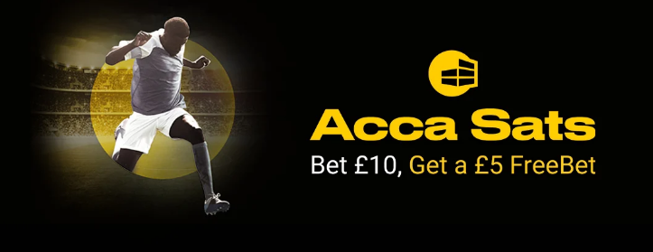 Acca Sats Bet£10 get a £5 free bet